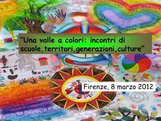 """""""Una valle a colori: incontri di scuole,territori,generazioni,culture"""""""