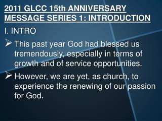 2011 GLCC 15th ANNIVERSARY MESSAGE SERIES 1: INTRODUCTION I. INTRO