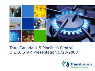 TransCanada U.S.Pipelines Central O.E.B. STAR Presentation 5/20/2008
