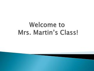 Welcome to  Mrs. Martin's Class!