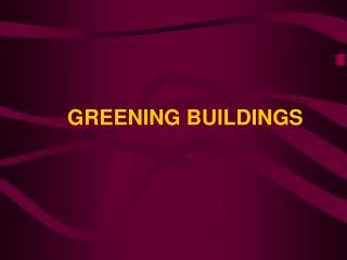 GREENING BUILDINGS
