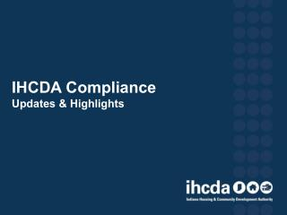 IHCDA Compliance  Updates & Highlights