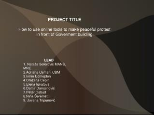 PROJECT TITLE How to use online tools to make peaceful protest In front of Goverment building