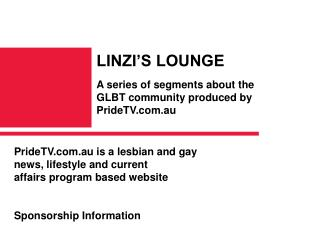 PrideTV.au is a lesbian and gay  news, lifestyle and current  affairs program based website