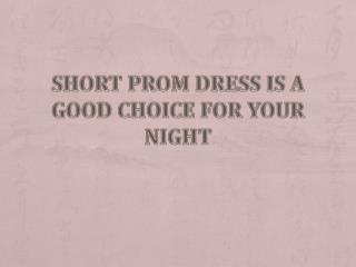 Short Prom Dress is a Good Chioce For Your Night