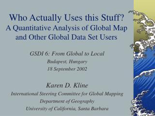 GSDI 6: From Global to Local Budapest, Hungary 18 September 2002 Karen D. Kline