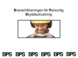 B ranschföreningen för  P ersonlig  S kyddsutrustning