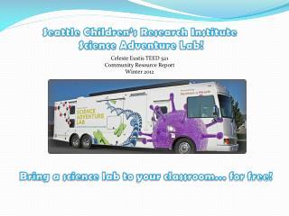 Seattle Children's Research Institute  Science Adventure Lab!