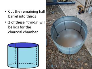Cut the remaining half barrel into thirds