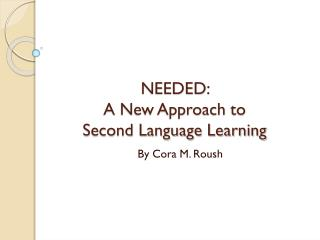NEEDED:  A  New Approach  to  Second  Language  Learning