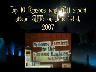Top 10 Reasons why YOU should attend GLFF: on June 1-3rd, 2007