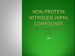 Non-Protein Nitrogen (NPN)  Compounds  (Urea,  Creatinine  & Uric Acid)