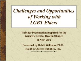 Challenges and Opportunities  of Working with  LGBT Elders