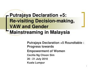 Putrajaya Declaration +5:  Re-visiting Decision-making, VAW and Gender Mainstreaming in Malaysia