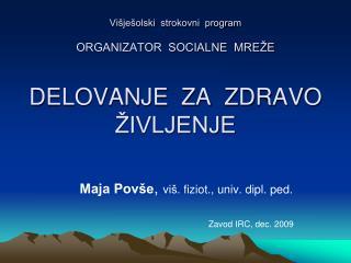 Višješolski  strokovni  program ORGANIZATOR  SOCIALNE  MREŽE DELOVANJE  ZA  ZDRAVO ŽIVLJENJE