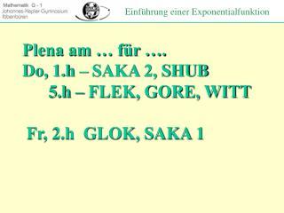 Plena am … für …. Do, 1.h – SAKA 2, SHUB       5.h – FLEK, GORE, WITT  Fr, 2.h  GLOK, SAKA 1
