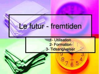 Le futur - fremtiden