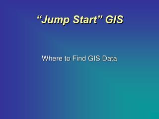 """Jump Start"" GIS"
