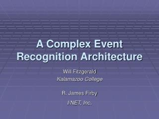 A Complex Event Recognition Architecture