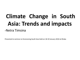 Climate Change in South Asia: Trends and impacts -Netra Timsina