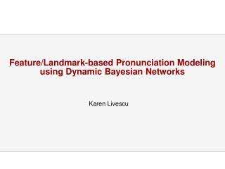 Feature/Landmark-based Pronunciation Modeling  using Dynamic Bayesian Networks