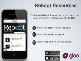 Get  Reboot Mobile Resources  on gloo for a one  year strategy to revitalize your spiritual life