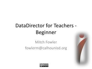 DataDirector for Teachers - Beginner