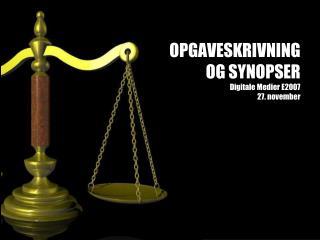 OPGAVESKRIVNING  OG SYNOPSER Digitale Medier  E 2007 27.  november
