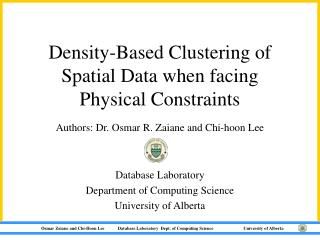 Density-Based Clustering of Spatial Data when facing Physical Constraints  Authors: Dr. Osmar R. Zaiane and Chi-hoon Lee