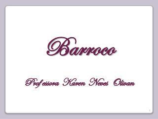 Barroco Prof essora   Karen  Neves   Olivan