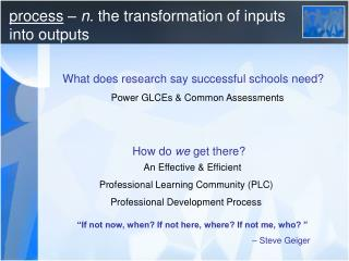 process  –  n.  the transformation of inputs  into outputs