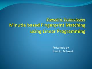 Biometric Technologies Minutia based Fingerprint Matching using Linear Programming