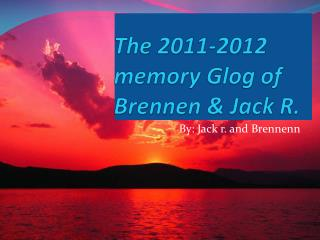 The 2011-2012 memory  G log  of Brennen  & Jack R.