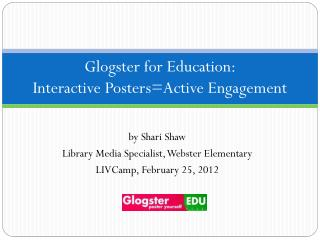 Glogster for Education:  Interactive Posters=Active Engagement