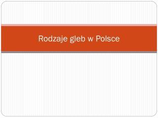 Rodzaje gleb w Polsce