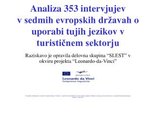 R aziskavo je opravila delovna skupina  �SLEST�  v okviru projekta  �Leonardo-da-Vinci�