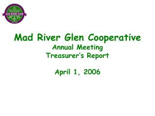Mad River Glen Cooperative Annual Meeting Treasurer's Report April 1, 2006