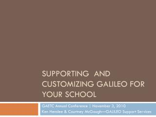 Supporting  and Customizing GALILEO for your School