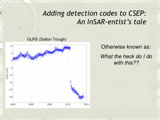Adding detection codes to CSEP:  An InSAR-entist's tale