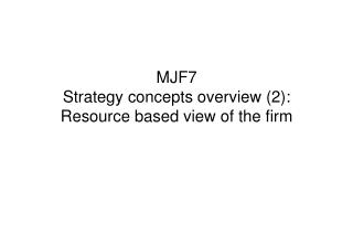 MJF7 Strategy concepts overview (2): Resource based view of the firm