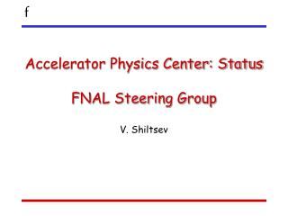 Accelerator Physics Center: Status FNAL Steering Group