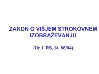ZAKON O VIŠJEM STROKOVNEM IZOBRAŽEVANJU (Ur. l. RS, št. 86/04)
