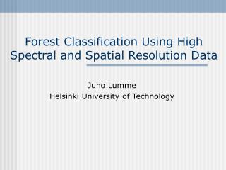Forest Classification Using High Spectral and Spatial Resolution Data