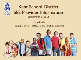 Kent School District  SES Provider  Information  September  9 ,  2011