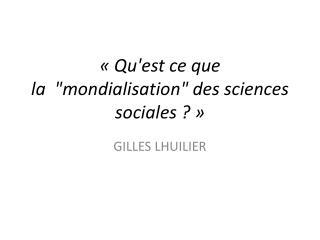 """« Qu'est ce que la """"mondialisation"""" des sciences sociales ? »"""