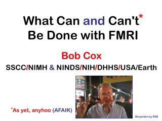What Can  and  Can't *  Be Done with FMRI