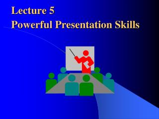 Lecture 5 Powerful Presentation Skills