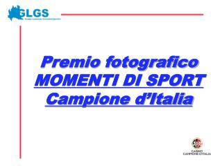 Premio fotografico MOMENTI DI SPORT Campione d'Italia