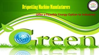 Briquetting Machine Manufacturers Offer a Feasible Energy Op
