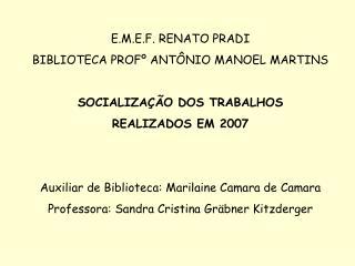 E.M.E.F. RENATO PRADI BIBLIOTECA PROFº ANTÔNIO MANOEL MARTINS SOCIALIZAÇÃO DOS TRABALHOS